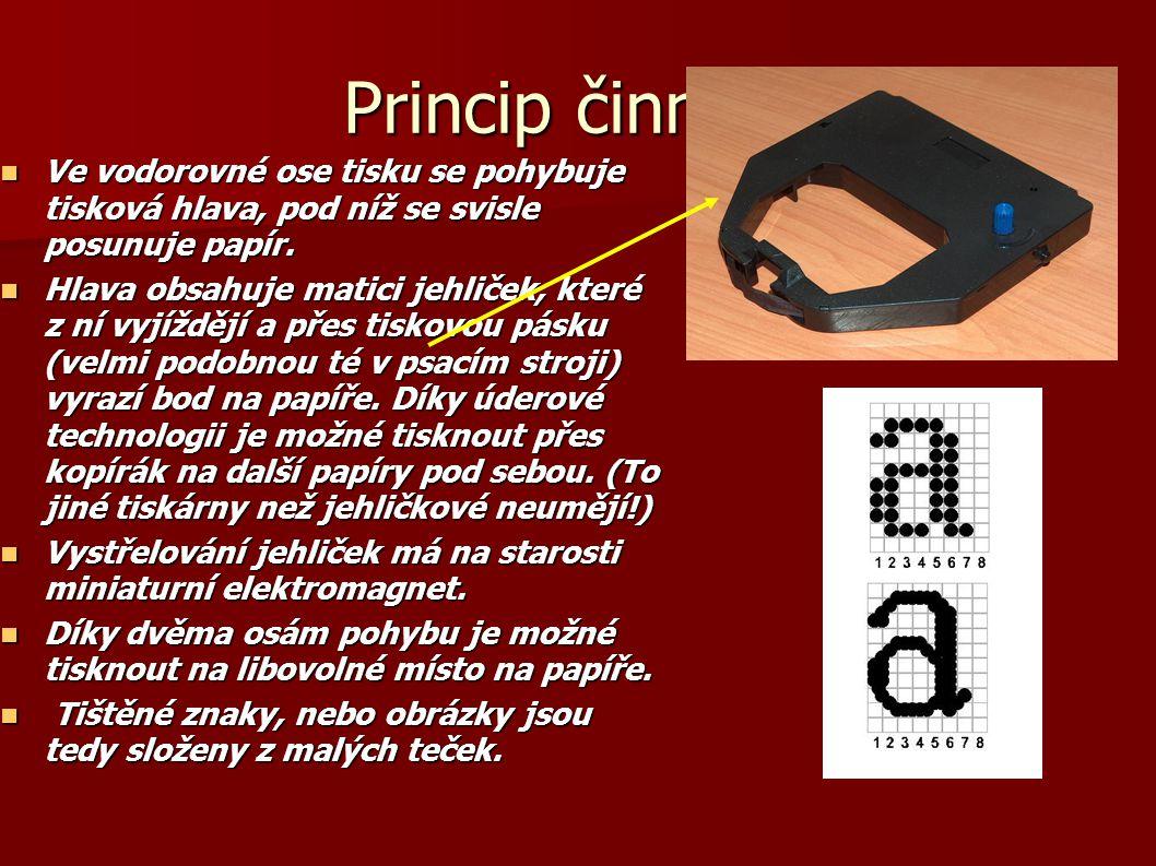 Princip činnosti Ve vodorovné ose tisku se pohybuje tisková hlava, pod níž se svisle posunuje papír.