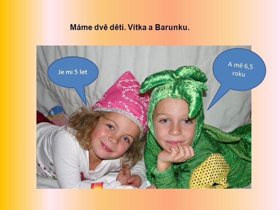 Máme dvě děti. Vítka a Barunku.