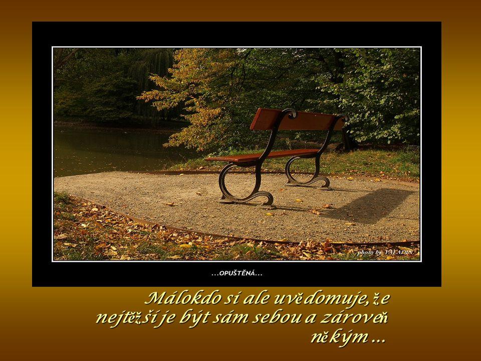 Málokdo si ale uvědomuje, že nejtěžší je být sám sebou a zároveň někým ...