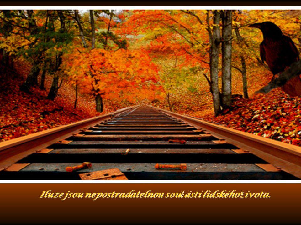 Iluze jsou nepostradatelnou součástí lidského života.