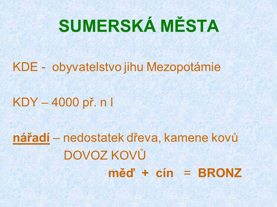 SUMERSKÁ MĚSTA KDE - obyvatelstvo jihu Mezopotámie KDY – 4000 př. n l