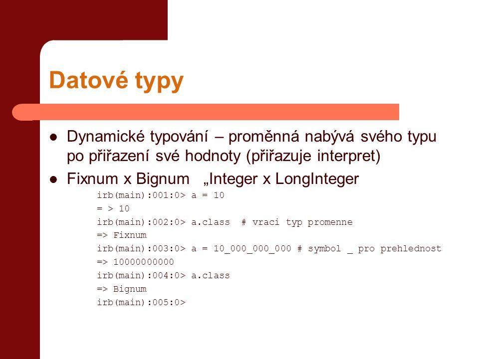 Datové typy Dynamické typování – proměnná nabývá svého typu po přiřazení své hodnoty (přiřazuje interpret)