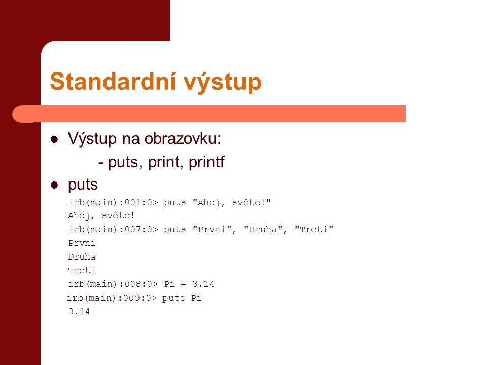 Standardní výstup Výstup na obrazovku: - puts, print, printf puts