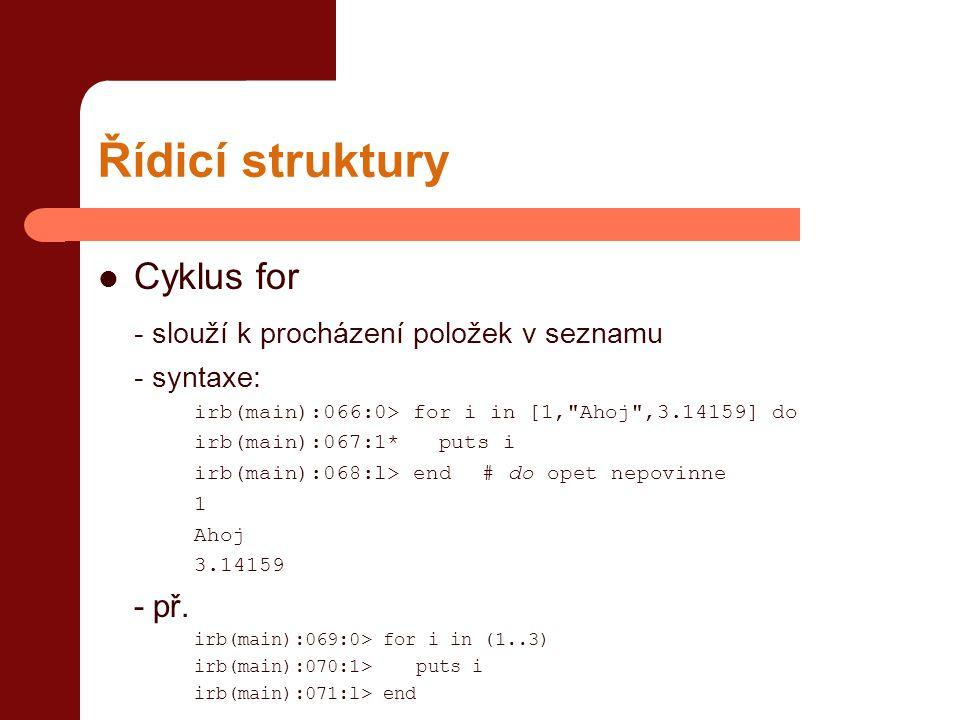 Řídicí struktury Cyklus for - slouží k procházení položek v seznamu