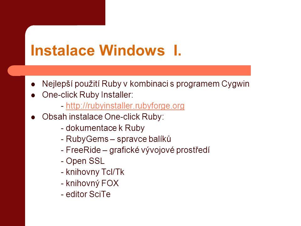 Instalace Windows I. Nejlepší použití Ruby v kombinaci s programem Cygwin. One-click Ruby Installer: