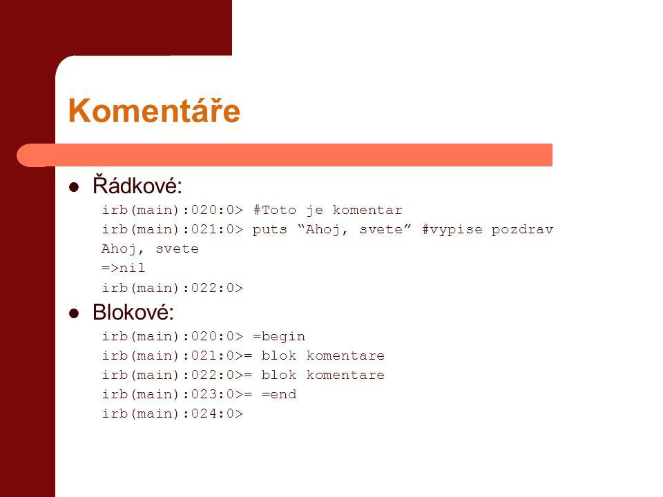 Komentáře Řádkové: Blokové: irb(main):020:0> #Toto je komentar