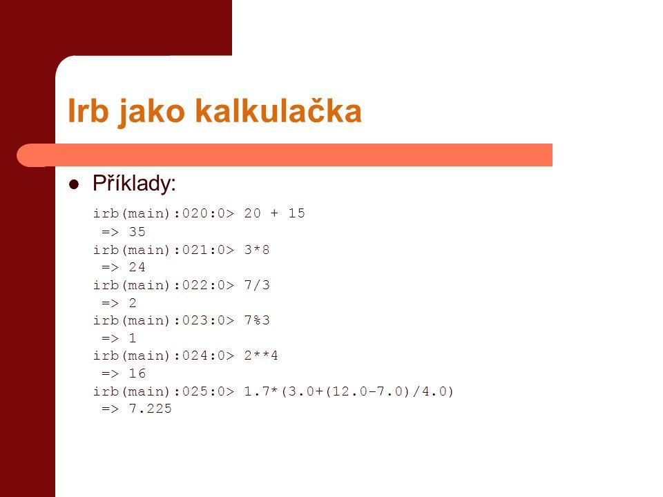 Irb jako kalkulačka Příklady: irb(main):020:0> 20 + 15 => 35