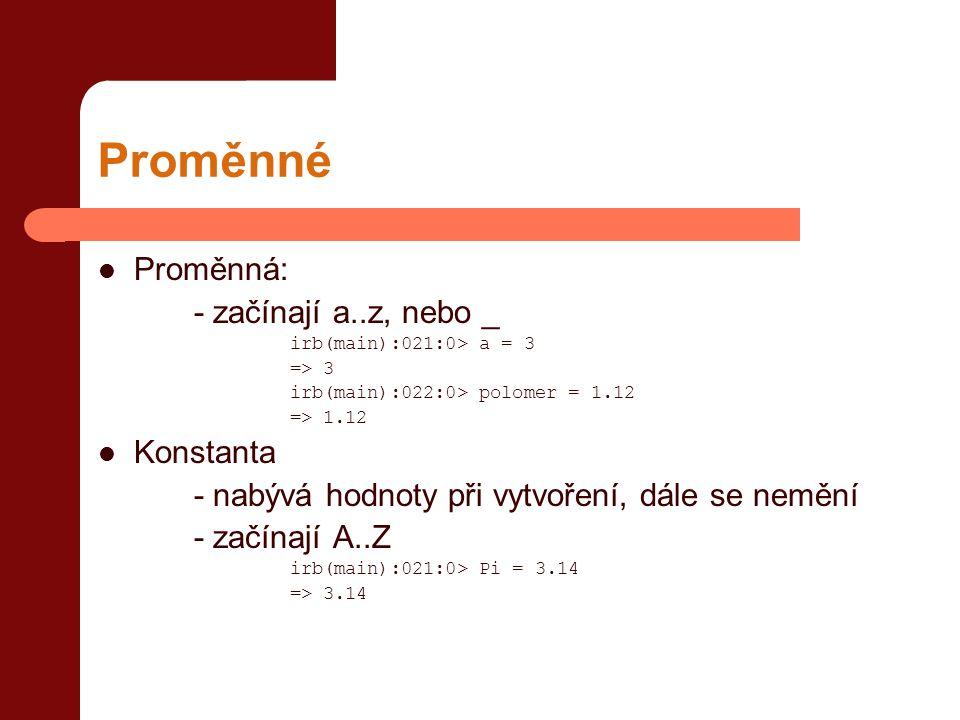 Proměnné Proměnná: - začínají a..z, nebo _ Konstanta