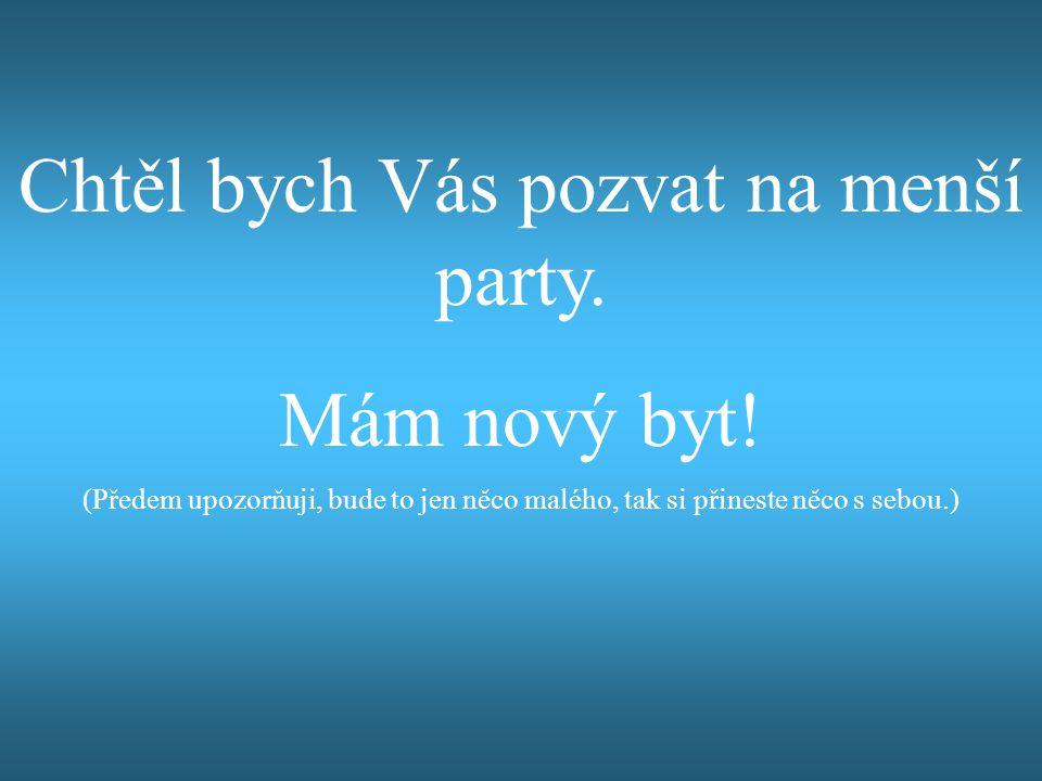 Chtěl bych Vás pozvat na menší party.