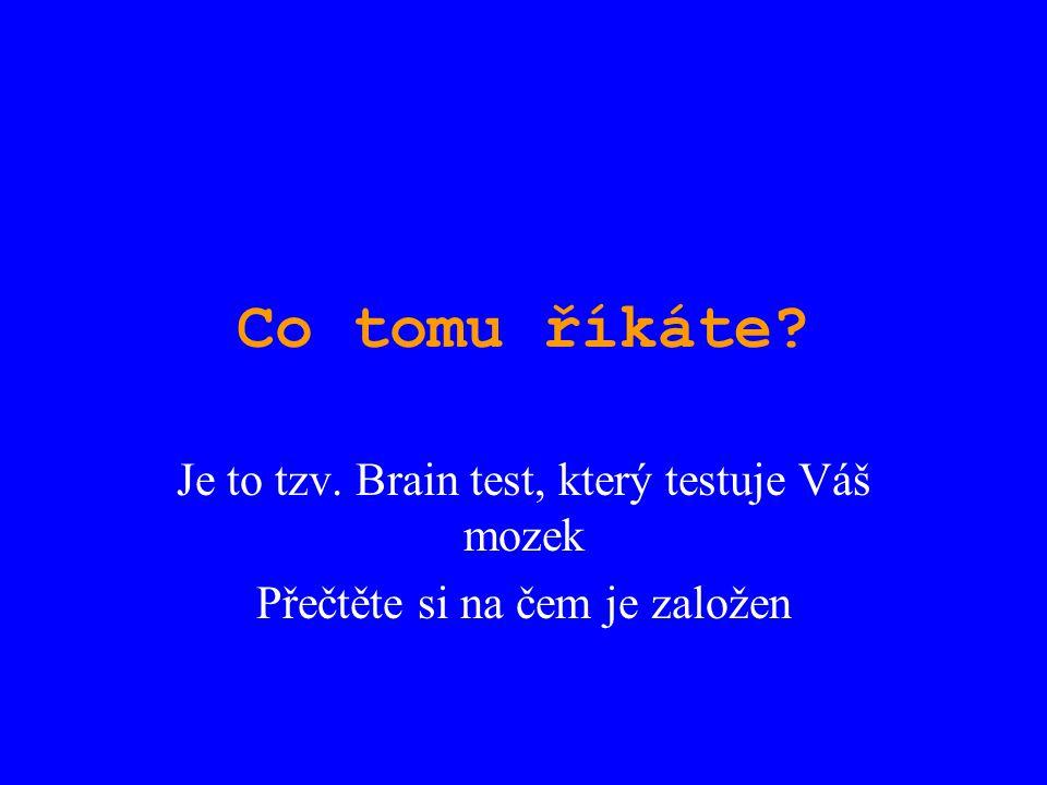 Co tomu říkáte Je to tzv. Brain test, který testuje Váš mozek