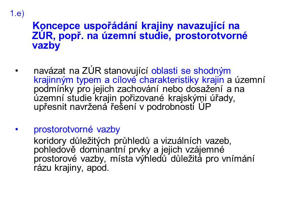 1.e) Koncepce uspořádání krajiny navazující na ZÚR, popř. na územní studie, prostorotvorné vazby.