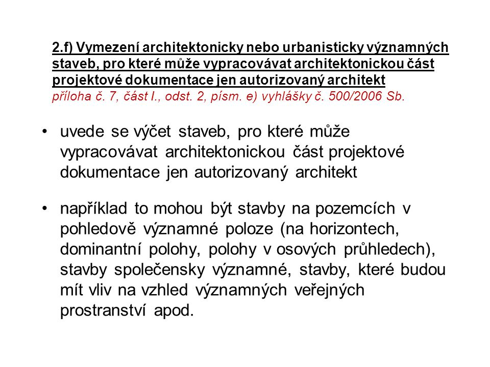 2.f) Vymezení architektonicky nebo urbanisticky významných staveb, pro které může vypracovávat architektonickou část projektové dokumentace jen autorizovaný architekt příloha č. 7, část I., odst. 2, písm. e) vyhlášky č. 500/2006 Sb.