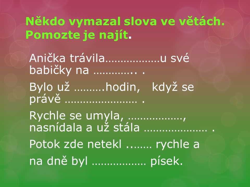 Někdo vymazal slova ve větách. Pomozte je najít.