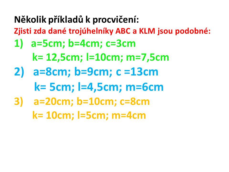 a=8cm; b=9cm; c =13cm k= 5cm; l=4,5cm; m=6cm a=5cm; b=4cm; c=3cm