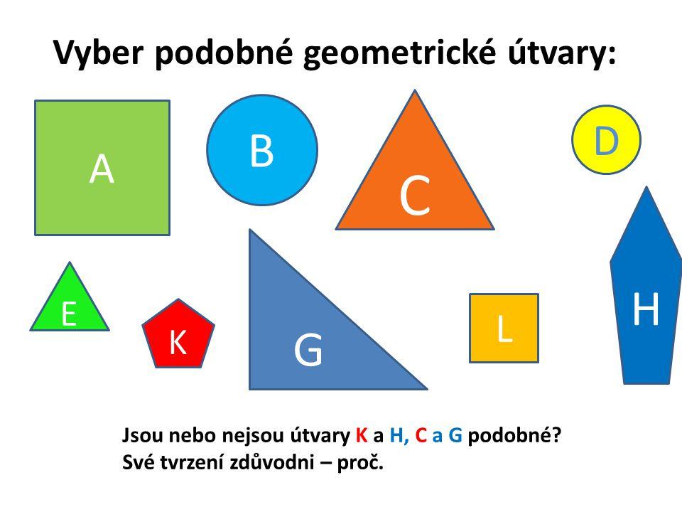 C B H G D A L Vyber podobné geometrické útvary: E K