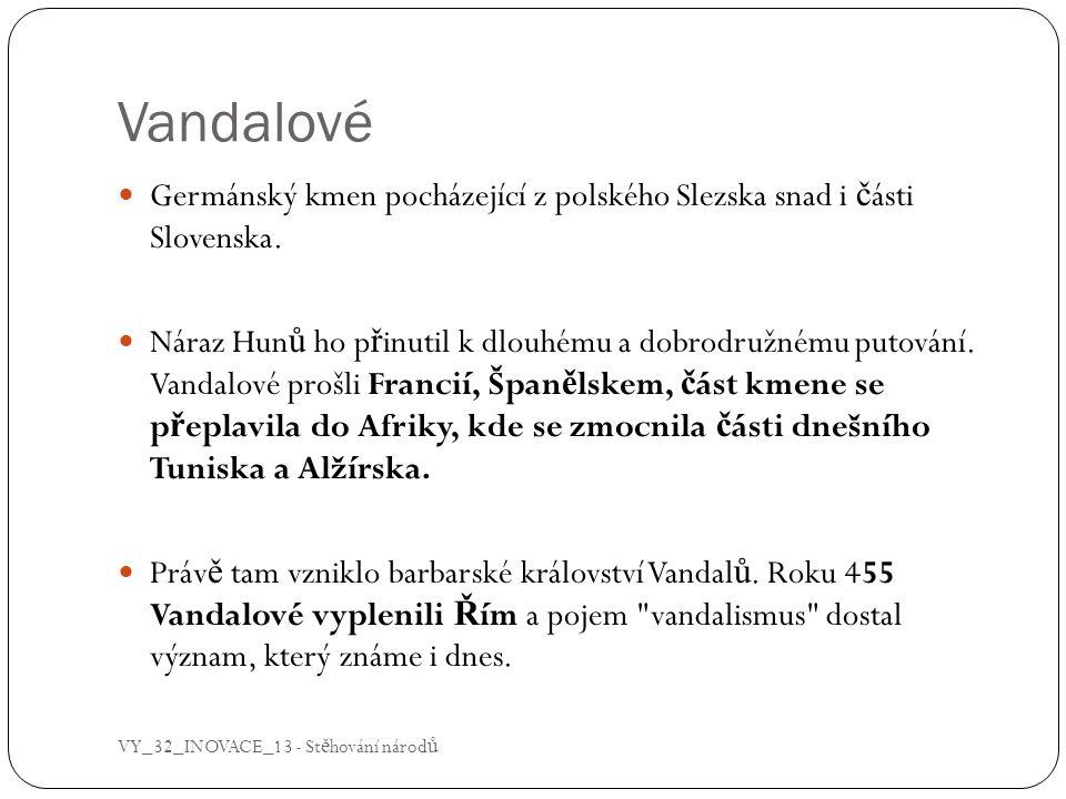 Vandalové Germánský kmen pocházející z polského Slezska snad i části Slovenska.