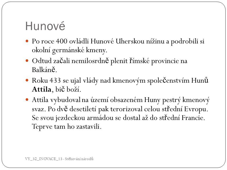Hunové Po roce 400 ovládli Hunové Uherskou nížinu a podrobili si okolní germánské kmeny.