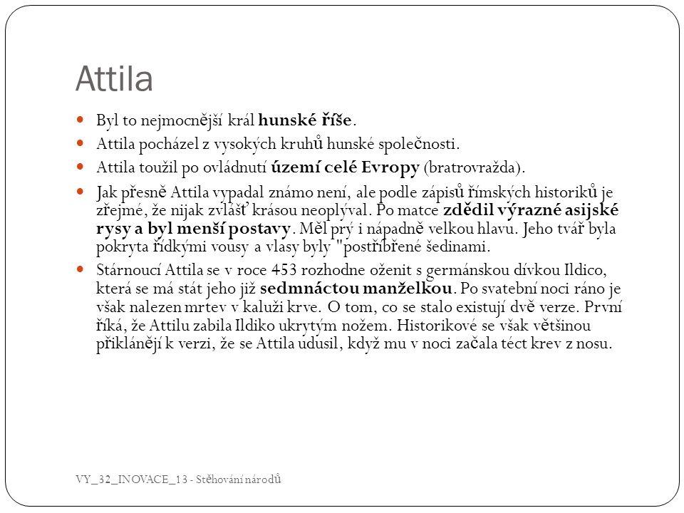 Attila Byl to nejmocnější král hunské říše.
