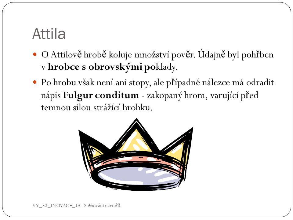 Attila O Attilově hrobě koluje množství pověr. Údajně byl pohřben v hrobce s obrovskými poklady.