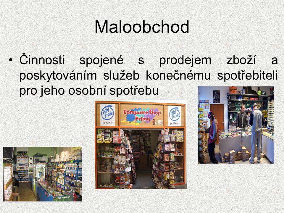 Maloobchod Činnosti spojené s prodejem zboží a poskytováním služeb konečnému spotřebiteli pro jeho osobní spotřebu.