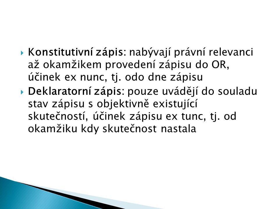 Konstitutivní zápis: nabývají právní relevanci až okamžikem provedení zápisu do OR, účinek ex nunc, tj. odo dne zápisu
