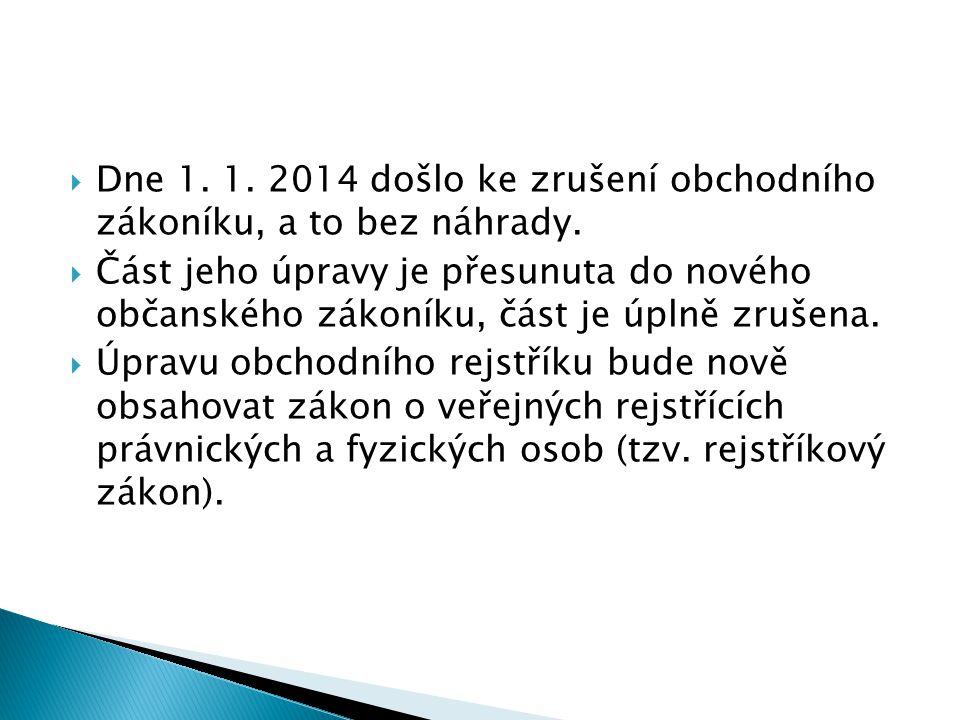 Dne 1. 1. 2014 došlo ke zrušení obchodního zákoníku, a to bez náhrady.