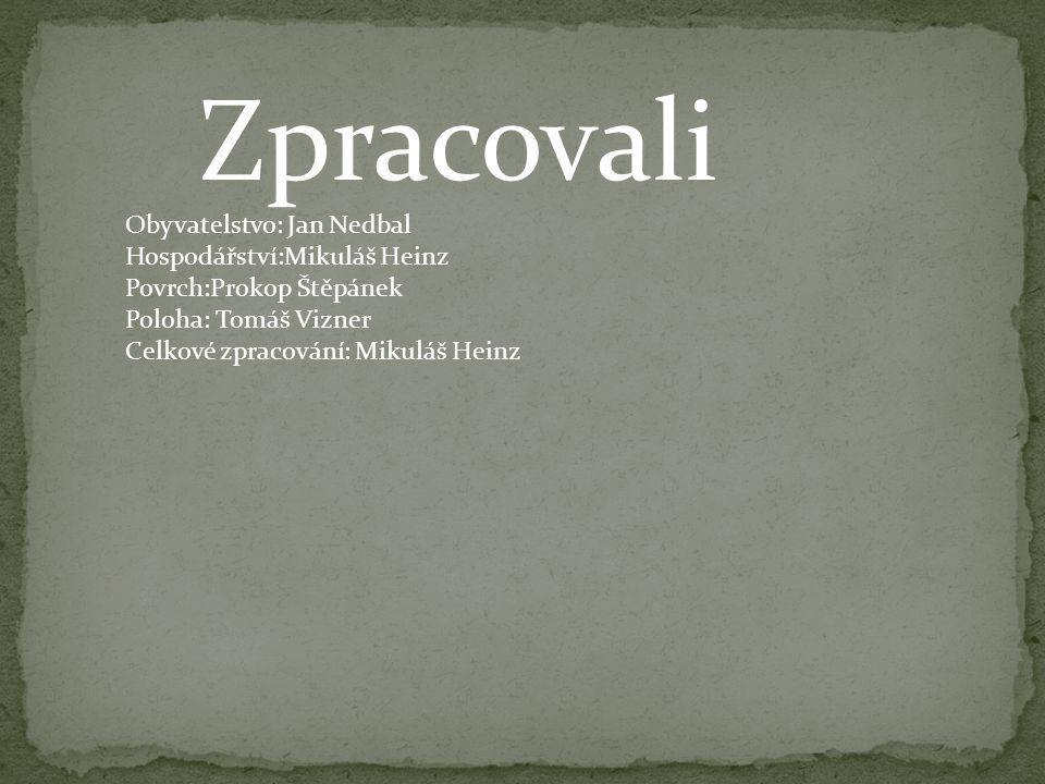 Zpracovali Obyvatelstvo: Jan Nedbal Hospodářství:Mikuláš Heinz