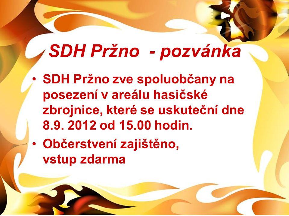 SDH Pržno - pozvánka SDH Pržno zve spoluobčany na posezení v areálu hasičské zbrojnice, které se uskuteční dne 8.9. 2012 od 15.00 hodin.
