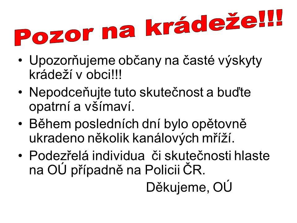 Pozor na krádeže!!! Upozorňujeme občany na časté výskyty krádeží v obci!!! Nepodceňujte tuto skutečnost a buďte opatrní a všímaví.