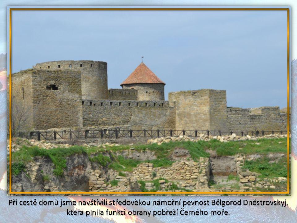 Při cestě domů jsme navštívili středověkou námořní pevnost Bělgorod Dněstrovskyj, která plnila funkci obrany pobřeží Černého moře.