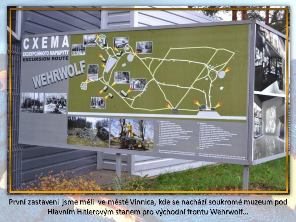 První zastavení jsme měli ve městě Vinnica, kde se nachází soukromé muzeum pod Hlavním Hitlerovým stanem pro východní frontu Wehrwolf…