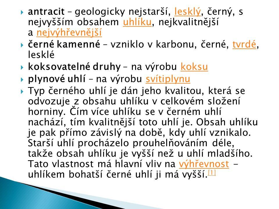 antracit – geologicky nejstarší, lesklý, černý, s nejvyšším obsahem uhlíku, nejkvalitnější a nejvýhřevnější