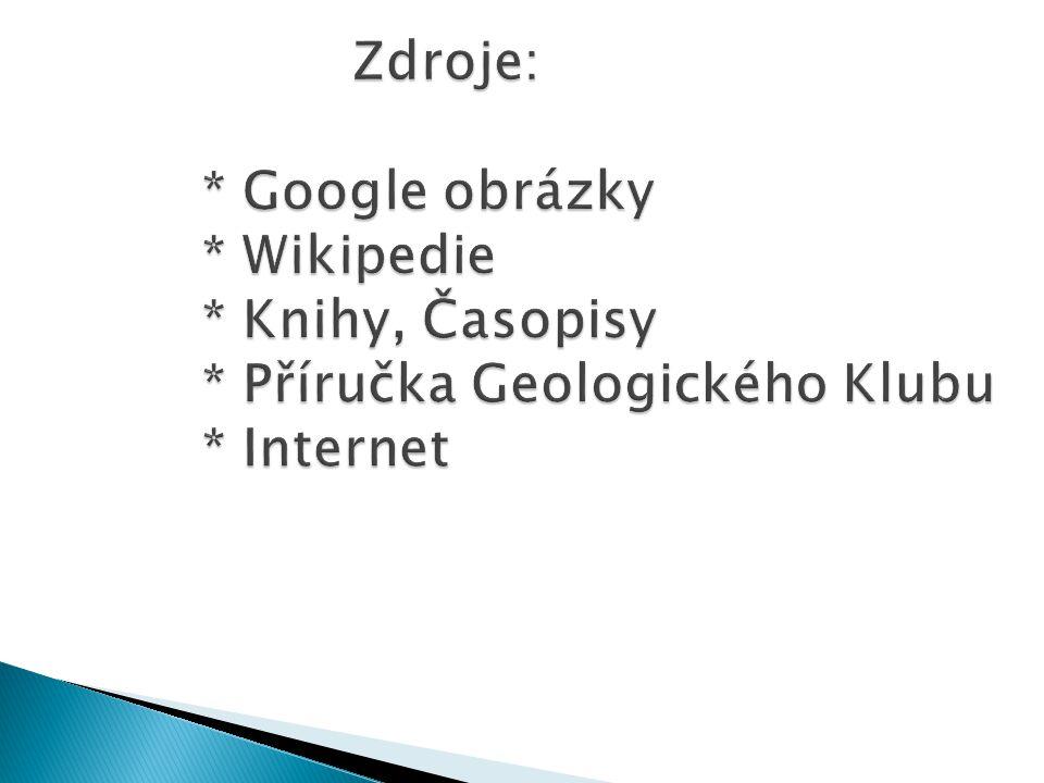 Zdroje:. Google obrázky. Wikipedie. Knihy, Časopisy
