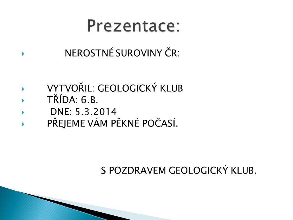 Prezentace: NEROSTNÉ SUROVINY ČR: VYTVOŘIL: GEOLOGICKÝ KLUB