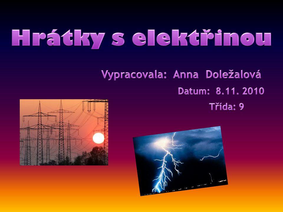 Hrátky s elektřinou Vypracovala: Anna Doležalová Datum: 8.11. 2010