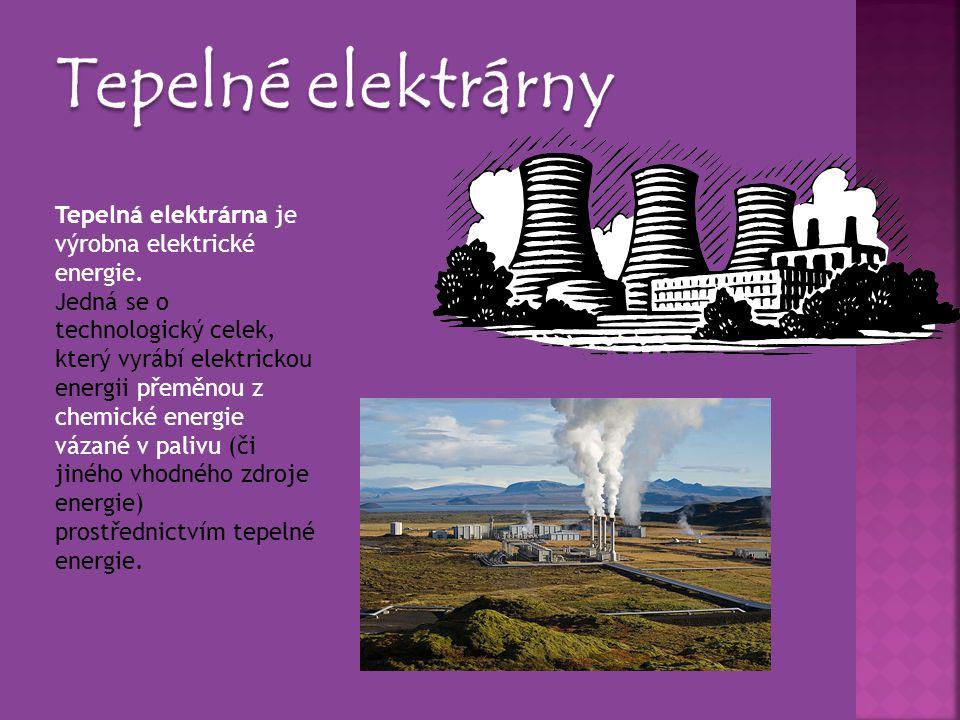 Tepelné elektrárny Tepelná elektrárna je výrobna elektrické energie.