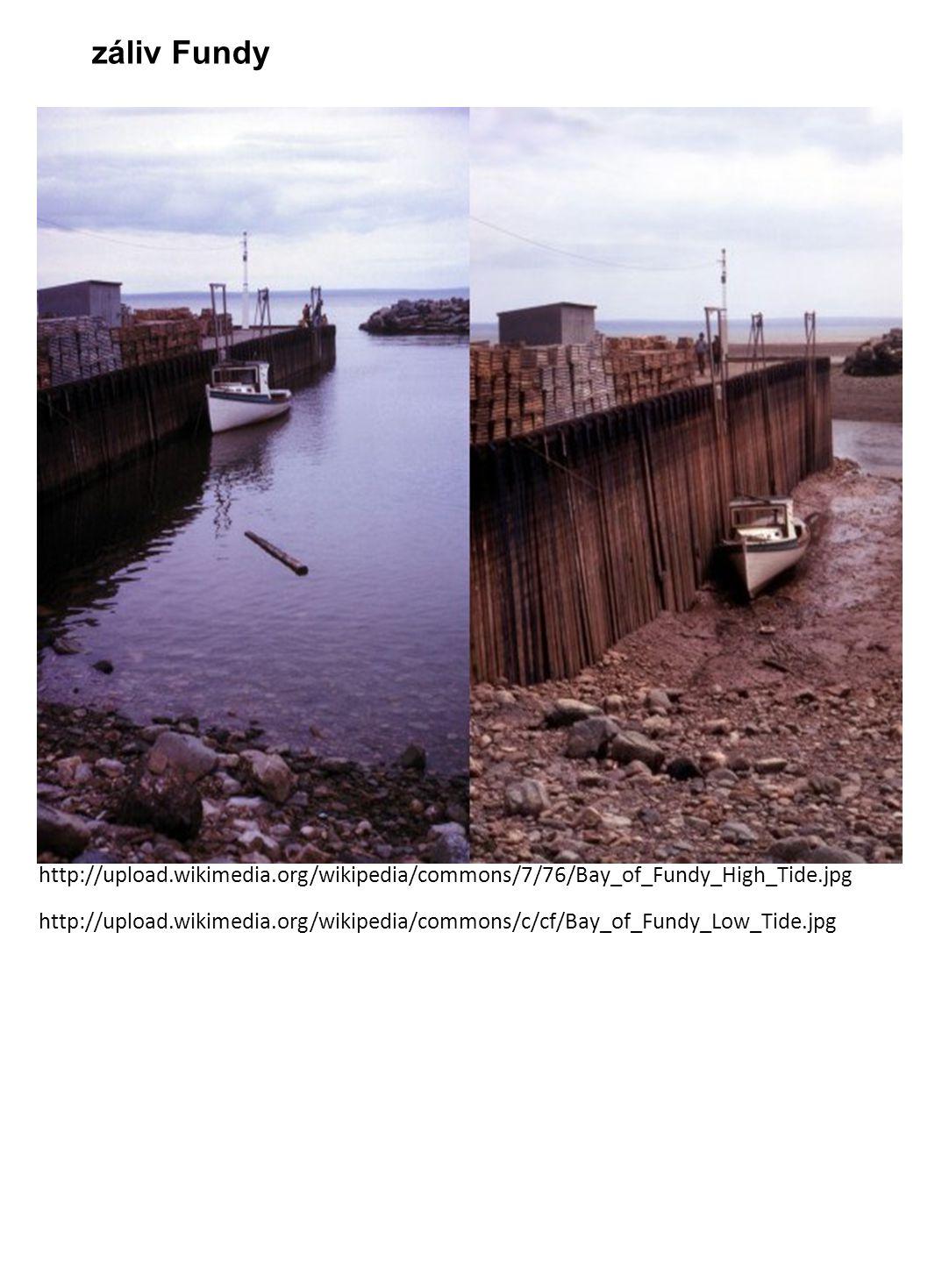 záliv Fundy http://upload.wikimedia.org/wikipedia/commons/7/76/Bay_of_Fundy_High_Tide.jpg.