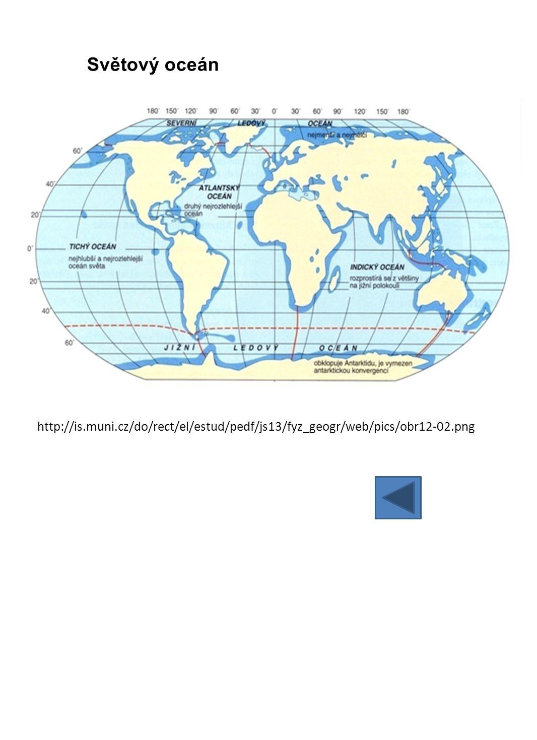 Světový oceán http://is.muni.cz/do/rect/el/estud/pedf/js13/fyz_geogr/web/pics/obr12-02.png