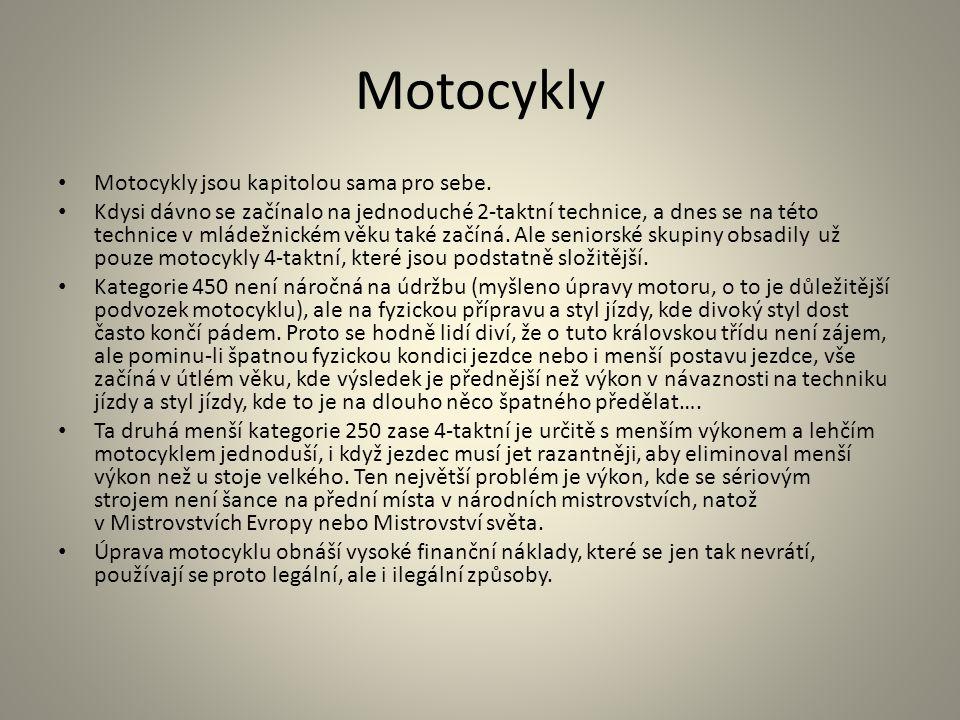 Motocykly Motocykly jsou kapitolou sama pro sebe.