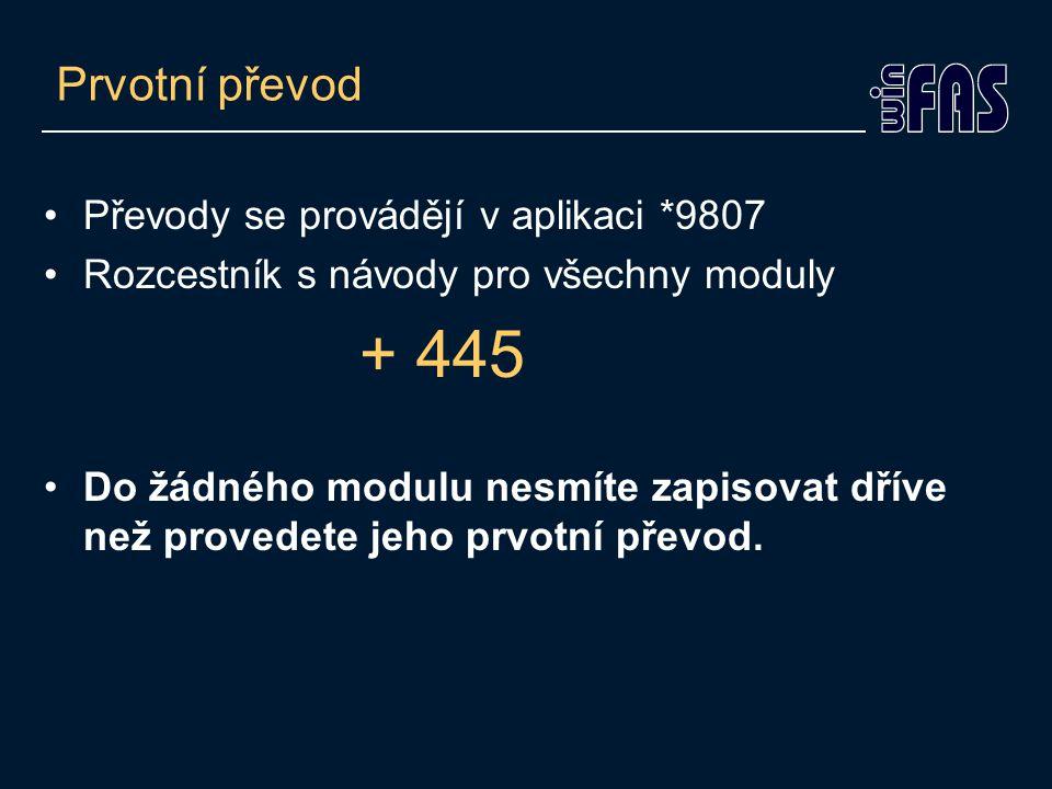 + 445 Prvotní převod Převody se provádějí v aplikaci *9807
