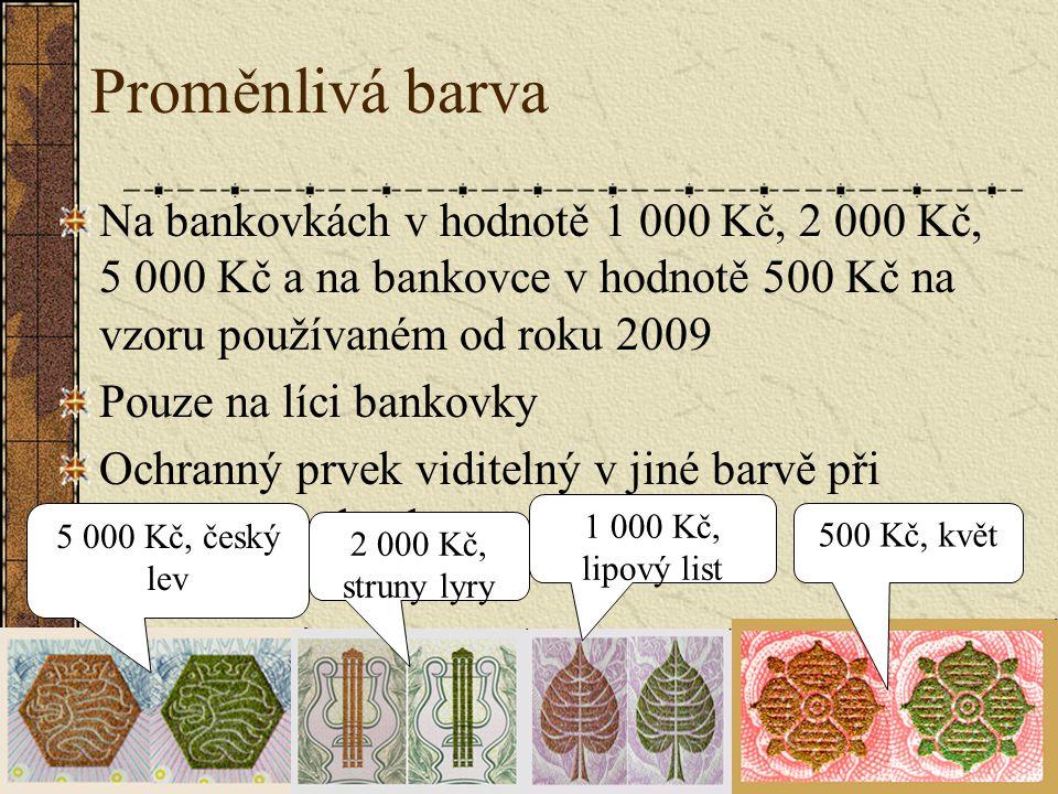 Proměnlivá barva Na bankovkách v hodnotě 1 000 Kč, 2 000 Kč, 5 000 Kč a na bankovce v hodnotě 500 Kč na vzoru používaném od roku 2009.