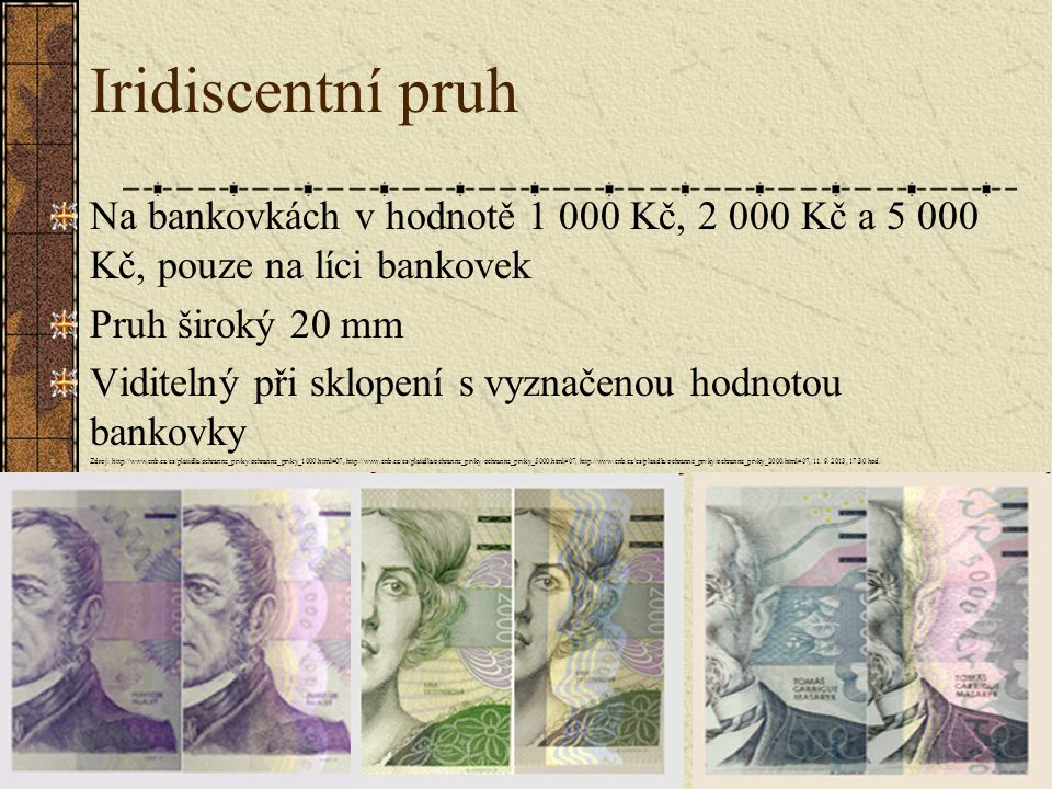 Iridiscentní pruh Na bankovkách v hodnotě 1 000 Kč, 2 000 Kč a 5 000 Kč, pouze na líci bankovek. Pruh široký 20 mm.