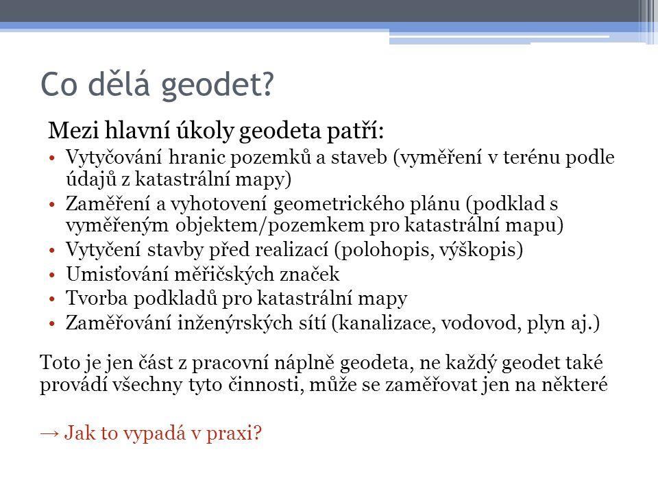 Co dělá geodet Mezi hlavní úkoly geodeta patří: