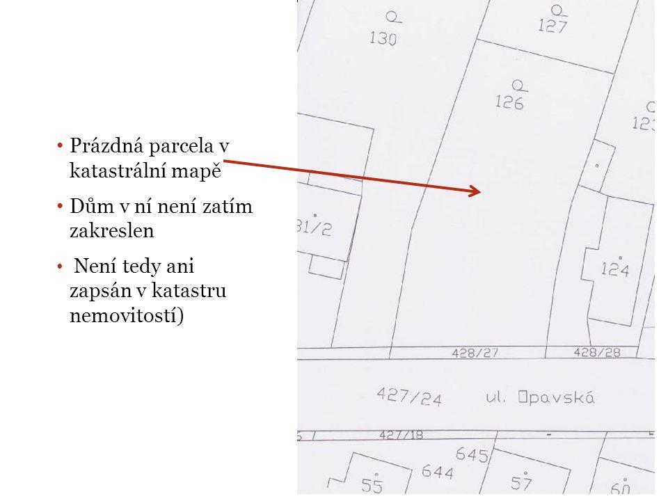 Prázdná parcela v katastrální mapě Dům v ní není zatím zakreslen