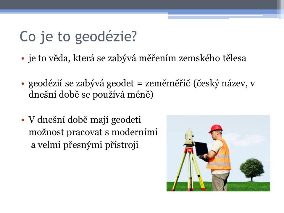 Co je to geodézie je to věda, která se zabývá měřením zemského tělesa