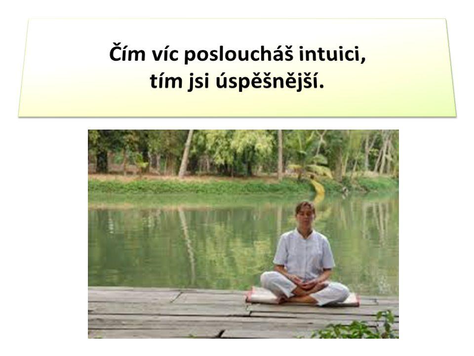 Čím víc posloucháš intuici, tím jsi úspěšnější.