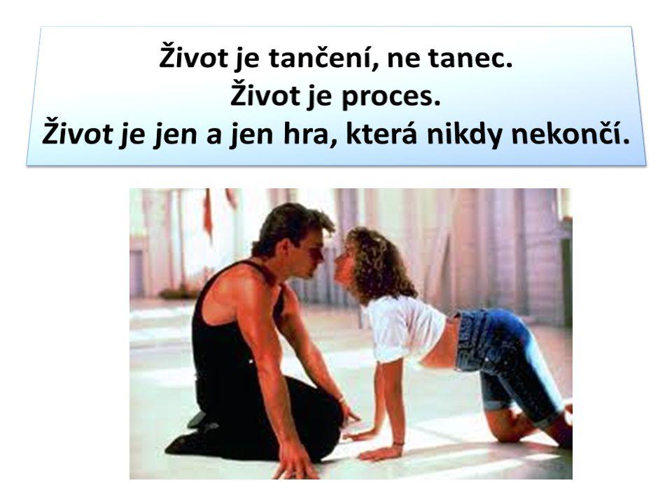 Život je tančení, ne tanec. Život je proces