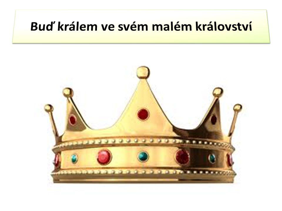 Buď králem ve svém malém království