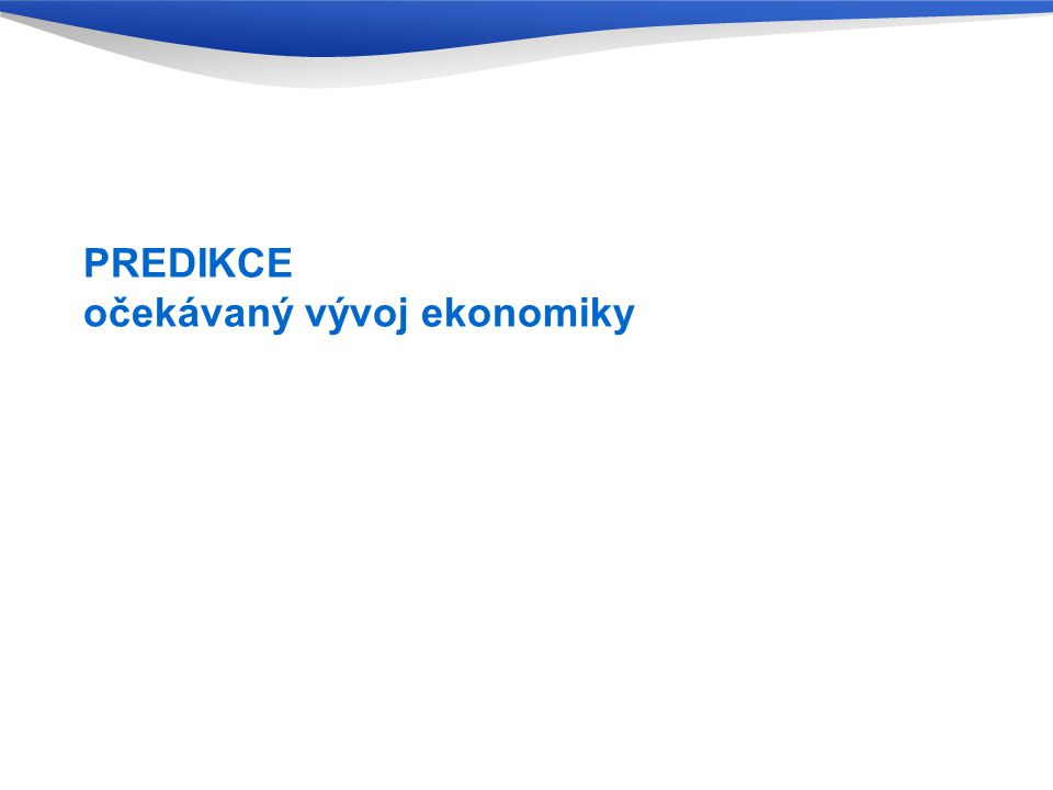 PREDIKCE očekávaný vývoj ekonomiky
