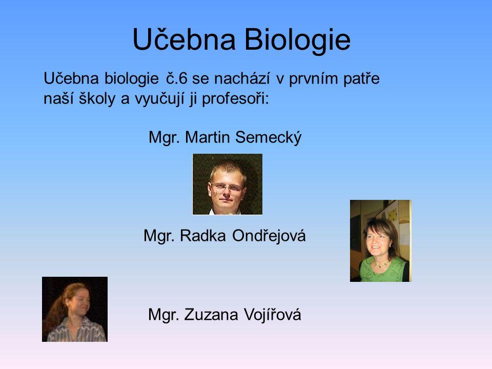 Učebna Biologie Učebna biologie č.6 se nachází v prvním patře naší školy a vyučují ji profesoři: Mgr. Martin Semecký.
